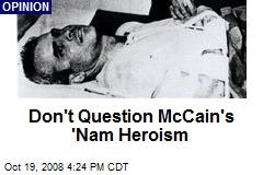 Don't Question McCain's 'Nam Heroism