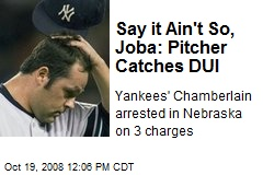 Say it Ain't So, Joba: Pitcher Catches DUI