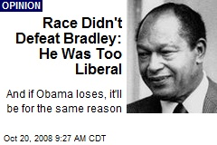 Race Didn't Defeat Bradley: He Was Too Liberal