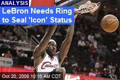 LeBron Needs Ring to Seal 'Icon' Status