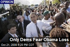 Only Dems Fear Obama Loss