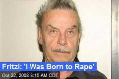 Fritzl: 'I Was Born to Rape'