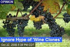 Ignore Hype of 'Wine Clones'