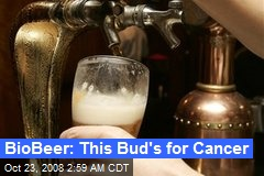 BioBeer: This Bud's for Cancer