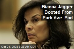Bianca Jagger Booted From Park Ave. Pad