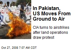 In Pakistan, US Moves From Ground to Air