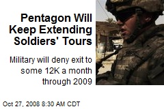 Pentagon Will Keep Extending Soldiers' Tours