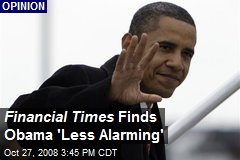 Financial Times Finds Obama 'Less Alarming'