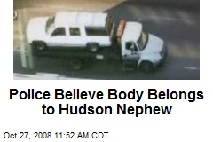 Police Believe Body Belongs to Hudson Nephew