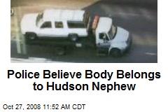 Police Believe Body Belongs to Hudson Nephew