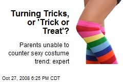 Turning Tricks, or 'Trick or Treat'?