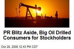 PR Blitz Aside, Big Oil Drilled Consumers for Stockholders