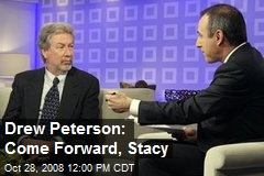 Drew Peterson: Come Forward, Stacy