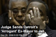 Judge Sends Detroit's 'Arrogant' Ex-Mayor to Jail