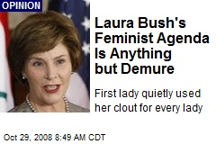 Laura Bush's Feminist Agenda Is Anything but Demure