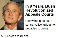 In 8 Years, Bush Revolutionized Appeals Courts