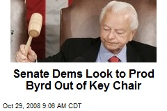 Senate Dems Look to Prod Byrd Out of Key Chair