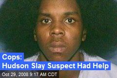 Cops: Hudson Slay Suspect Had Help