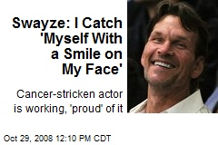 Swayze: I Catch 'Myself With a Smile on My Face'