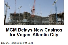 MGM Delays New Casinos for Vegas, Atlantic City