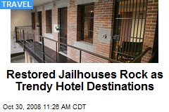 Restored Jailhouses Rock as Trendy Hotel Destinations