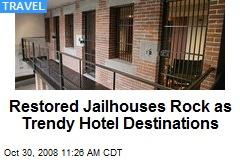 Restored Jailhouses Rock as Trendy Hotel Destinations