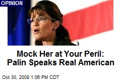 Mock Her at Your Peril: Palin Speaks Real American