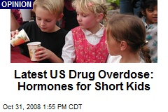 Latest US Drug Overdose: Hormones for Short Kids