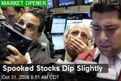 Spooked Stocks Dip Slightly