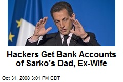 Hackers Get Bank Accounts of Sarko's Dad, Ex-Wife