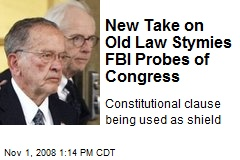 New Take on Old Law Stymies FBI Probes of Congress