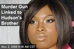 Murder Gun Linked to Hudson's Brother