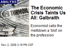 The Economic Crisis Taints Us All: Galbraith