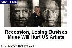 Recession, Losing Bush as Muse Will Hurt US Artists