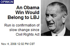 An Obama Win Would Belong to LBJ