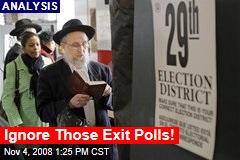 Ignore Those Exit Polls!