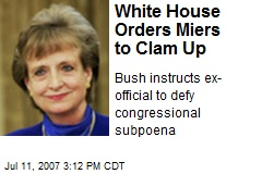 White House Orders Miers to Clam Up