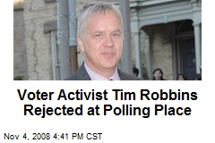 Voter Activist Tim Robbins Rejected at Polling Place