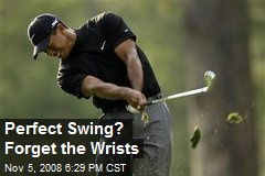 Perfect Swing? Forget the Wrists