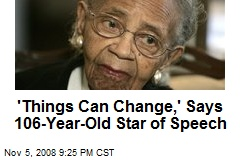 'Things Can Change,' Says 106-Year-Old Star of Speech
