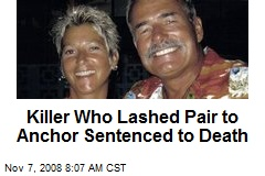 Killer Who Lashed Pair to Anchor Sentenced to Death