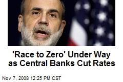 'Race to Zero' Under Way as Central Banks Cut Rates