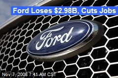 Ford Loses $2.98B, Cuts Jobs