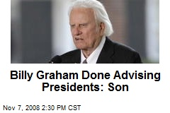 Billy Graham Done Advising Presidents: Son