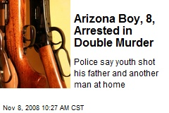 Arizona Boy, 8, Arrested in Double Murder
