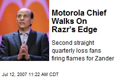 Motorola Chief Walks On Razr's Edge