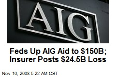 Feds Up AIG Aid to $150B; Insurer Posts $24.5B Loss