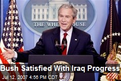Bush Satisfied With Iraq Progress