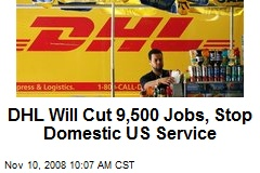 DHL Will Cut 9,500 Jobs, Stop Domestic US Service