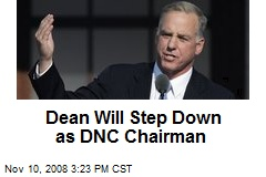 Dean Will Step Down as DNC Chairman